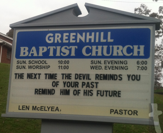 Past and Future: Greenhill Baptist Church in Dandridge, TN their church sign read the Next time the devil reminds you of your past, remind him of his future.
