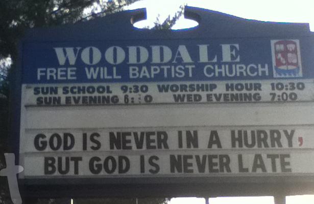Wooddale Free Will Baptist - God Is Never In A Hurry But God Is Never Late - Church sign