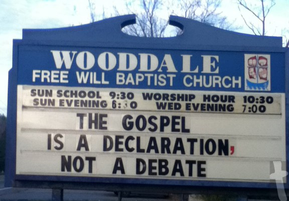 Wooddale Free Will Baptist - The Gospel is a declaration not a debate - Church sign