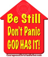 Be Still, Don't Panic, God Has It!