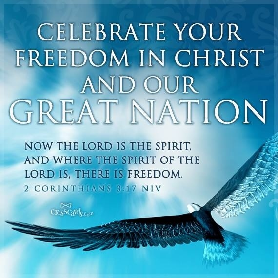 Freedom is in Christ - Ceelbrate Your Freedom in Christ and our Great Nation - Now the Lord is the spirit, and where the spiriti of the Lord is, there is freedom. 2 Corinthians 3:17