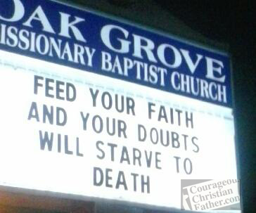 Oak Grove Missionary Baptist Church - church on feeding and starving - Feed your faith and your doubts will starve to death.