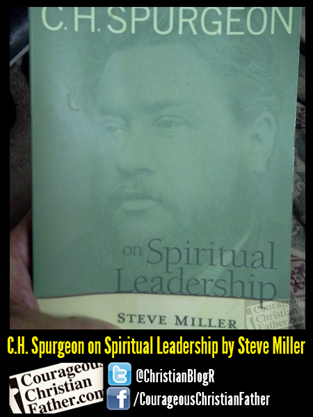 C.H. Spurgeon on Spiritual Leadership by Steve Miller