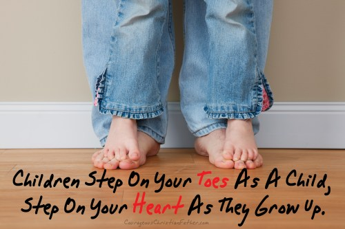 Children Step On Your Toes As A Child, Step On Your Heart As They Grow Up.