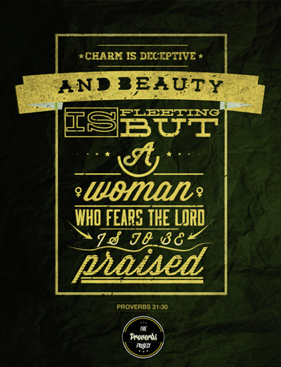 """""""Charm is deceptive and beauty is fleeting but a woman who fears the Lord is to be praised."""" Proverbs 31:30"""