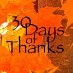 30 Days of Thanksgiving: Day 22