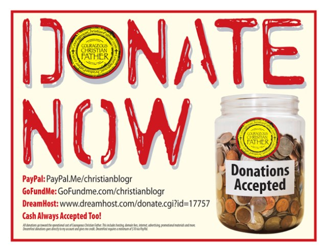 Donate Now to Courageous Christian Father (Via: GoFund Me, PayPal, DreamHost, Cash)