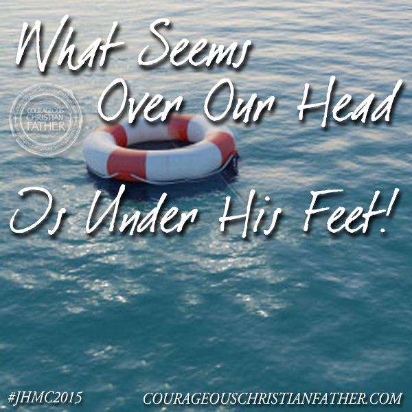 What Seems Over Our Head Is Under His Feet! #JHMC2015
