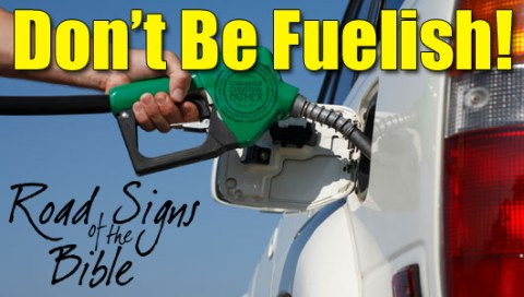 Don't Be Fuelish - Road Signs of the Bible