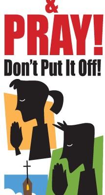 Stop & Pray! Don't Put It Off!