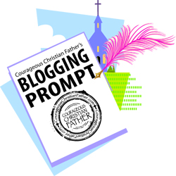Courageous Christian Father's Blogging Prompt