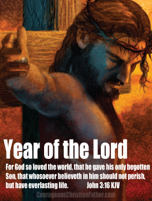 Year of the Lord - For God so loved the world, that he gave his only begotten Son, that whosoever believeth in him should not perish, but have everlasting life. John 3:16 KJV