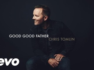 Good Good Father - Chris Tomlin