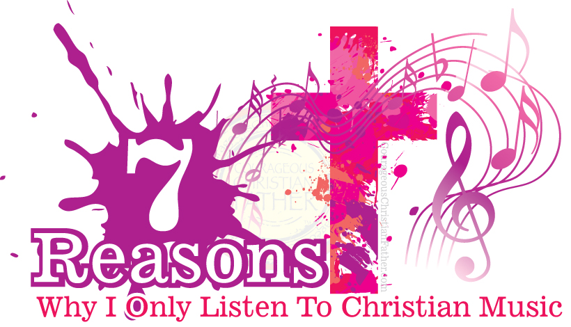 7 Reasons Why I Only Listen To Christian Music