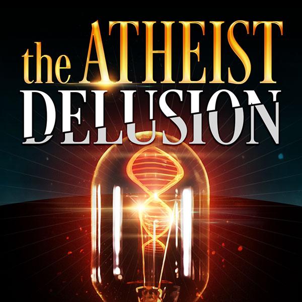 The Atheist Delusion