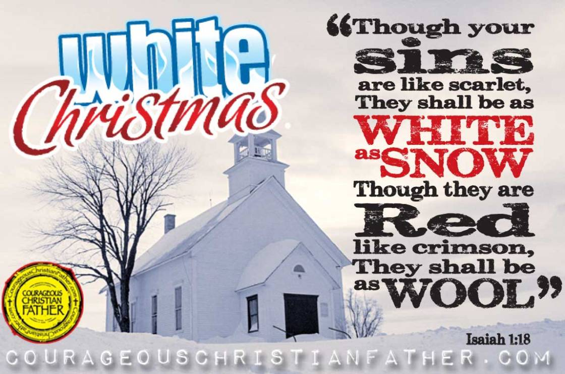 """White Christmas - Isaiah 1:18 """"Though your sins are like scarlet, They shall be as white as snow; Though they are red like crimson, They shall be as wool."""""""