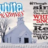"White Christmas - Isaiah 1:18 ""Though your sins are like scarlet, They shall be as white as snow; Though they are red like crimson, They shall be as wool."""