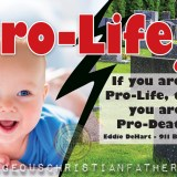 Pro-Life - If you aren't Pro-Life, then you are Pro-Death! - Eddie DeHart - 911Babies.com