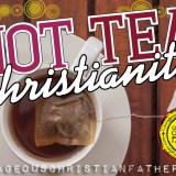 Hot Tea Christianity