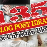 135 Blog-Post Ideas for Christian Blogs