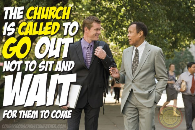 The Church Is Called To Go Out Not To Sit And Wait For Them To Come