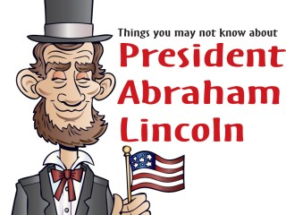 Things you may not know about President Abraham Lincoln