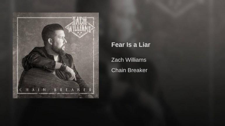 Fear Is A Liar by Zach Williams (Chain Breaker)