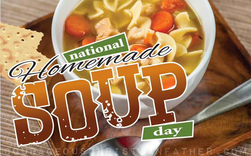 National Homemade Soup Day Courageous Christian Father