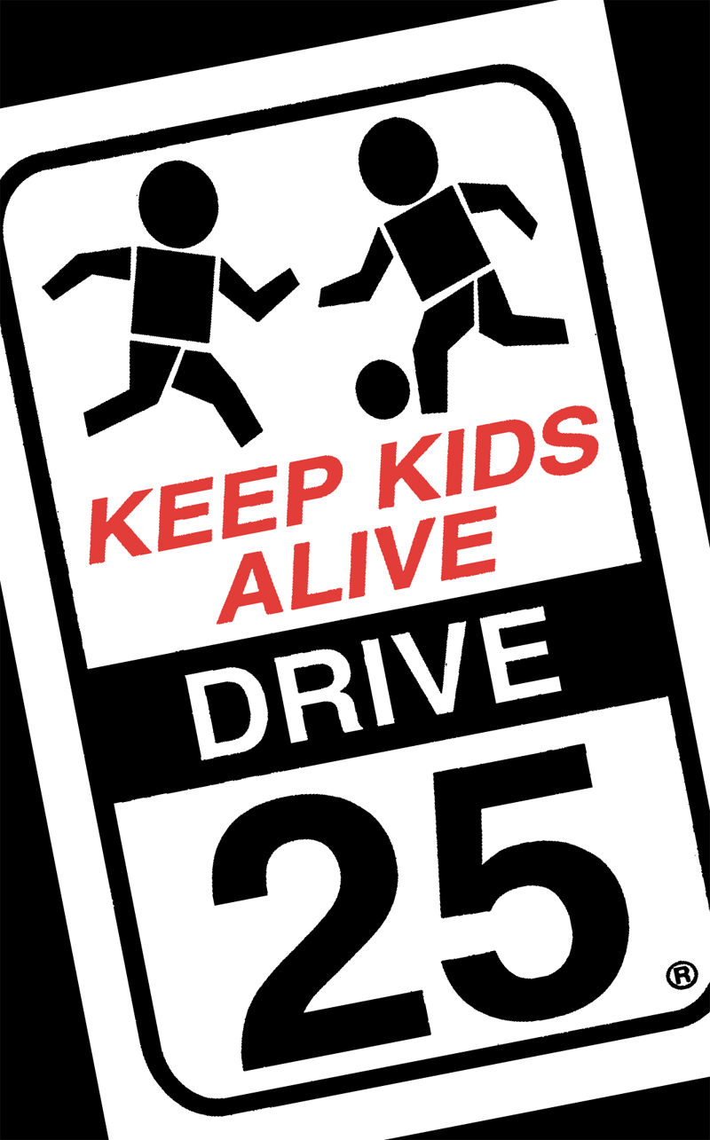 Keep Kids Alive Day Drive 25 - An awareness to drive slow in residential areas where children are to help keep our children alive and safe.