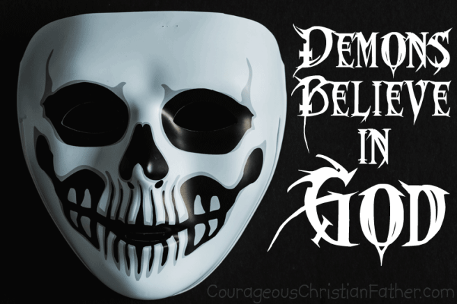 Demons believe in God - There are many people who do not believe in God. The Bible lets us know that there is a God by letting us know that the demons also believe. If demons believe, shouldn't everyone else?