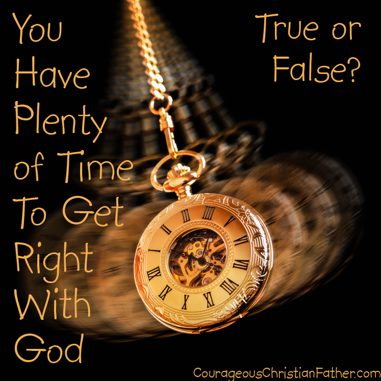 You have plenty of time to get right with God - This may or may not be something you hear but this fact is ...