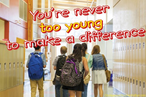 You're never too young to make a difference - No matter how young you are you can make a difference in someone's life. This includes your own life. If you're alive it's never too late.