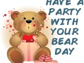 Have a Party With Your Bear Day - It's time to go have a party with your beloved teddy bear!