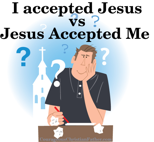 I accepted Jesus vs Jesus Accepted Me - One is the idea of man accepts Jesus while the other one is the idea that Jesus accepted man.