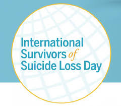 International Survivors of Suicide Loss Day - an awareness day about suicide and the loss of a loved one. This day is to help try bring healing and hope.
