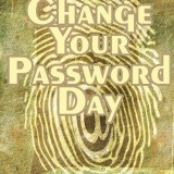 Change Your Password Day - a day set aside to remind us of the importance of changing our passwords.