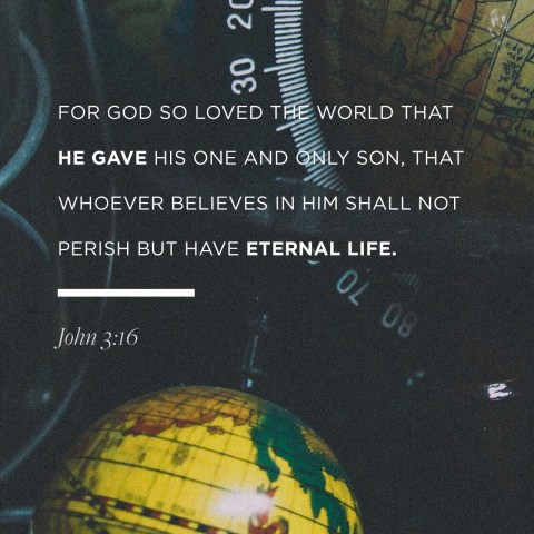 """For God so loved the world, that He gave His [e]only begotten Son, that whoever believes in Him shall not perish, but have eternal life. 