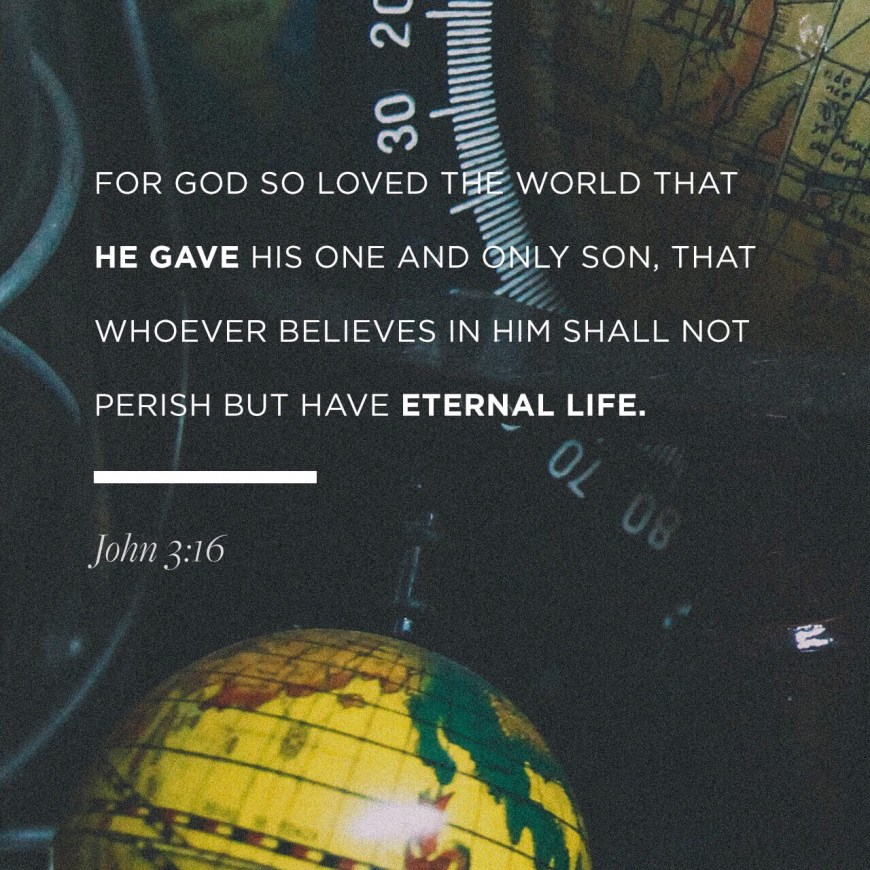 """""""For God so loved the world, that He gave His [e]only begotten Son, that whoever believes in Him shall not perish, but have eternal life. 