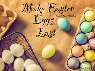 Make Easter Eggs last, make hard boiled eggs last.