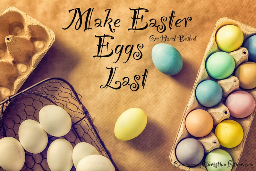 Make Easter Eggs last, make hard boiled eggs last.
