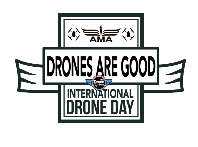 AMA - Drones are Good - International Drone Day logo - International Drone Day (IDD) - a day for those humming flying remote-controlled pilotless aircrafts that can do many things such as photography, videography, deliver packages and more. #DroneDay