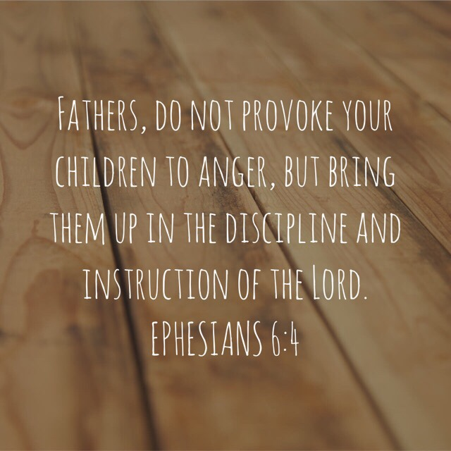 """VOTD June 16, 2019 """"Fathers, do not provoke your children to anger, but bring them up in the discipline and instruction of the Lord."""" EPHESIANS 6:4 NASB"""