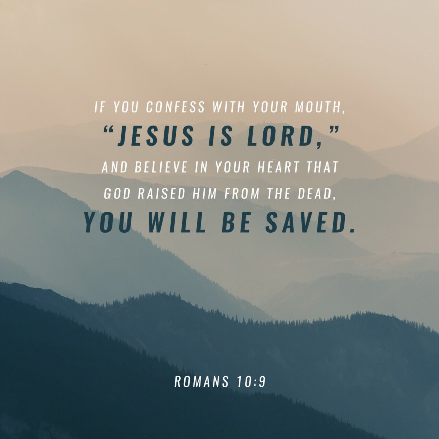 """VOTD June 19, 2019 """"that if you confess with your mouth Jesus as Lord, and believe in your heart that God raised Him from the dead, you will be saved;"""" ROMANS 10:9 NASB"""