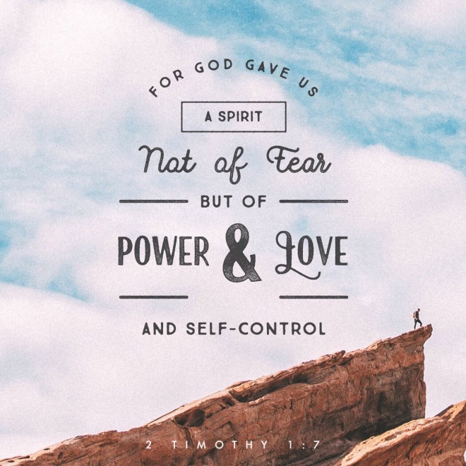 """VOTD June 26, 2019  """"For God has not given us a spirit of fear, but of power and love and self-control.""""2 TIMOTHY 1:7 """