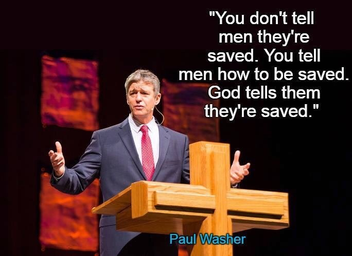 You don't tell men they're saved. You tell men how to be saved. God tells them they're saved. Paul Washer