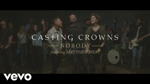 Nobody by Casting Crowns - This song also features Matthew West. #Nobody