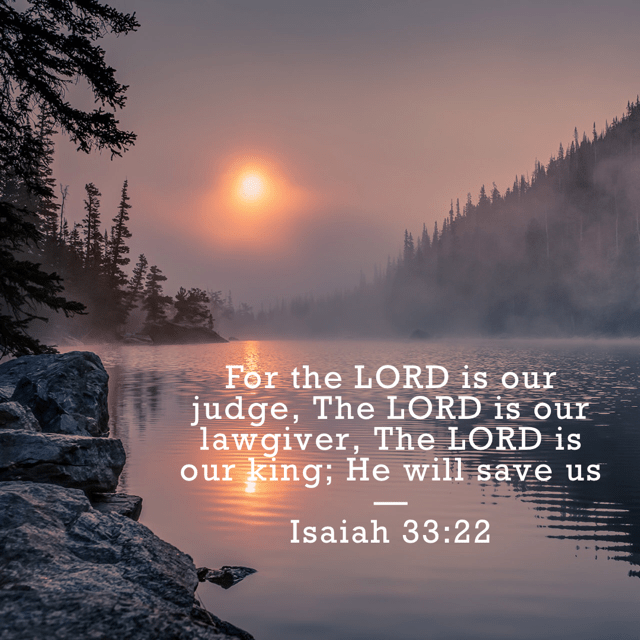 VOTD September 17 - For the LORD is our judge, The LORD is our lawgiver, The LORD is our king; He will save us. Isaiah‬ ‭33:22‬ ‭NASB‬‬