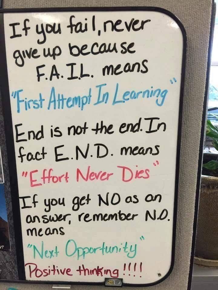 Positive Thinking - Here is a photo of a dry erase board that I figured I would share with my readers. Failure, End and No acronyms.