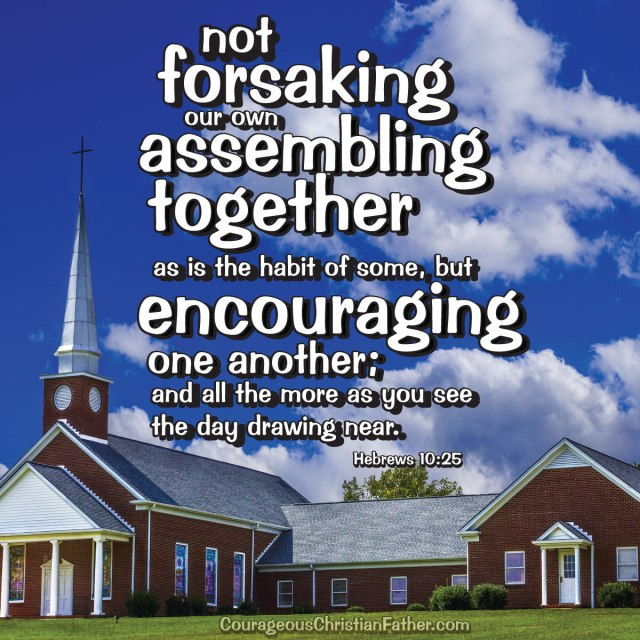 VOTD November 3 - not forsaking our own assembling together, as is the habit of some, but encouraging one another; and all the more as you see the day drawing near. Hebrews 10:25 (MetroCreative Image with Verse Design by Steve Patterson)