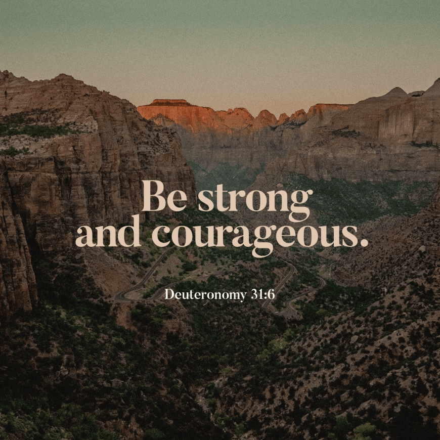 VOTD October 16 - Be strong and courageous, do not be afraid or tremble at them, for the LORD your God is the one who goes with you. He will not fail you or forsake you. Deuteronomy‬ ‭31:6‬ ‭NASB‬‬